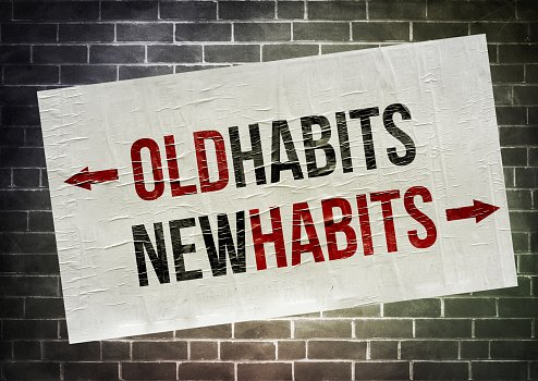 Dump the old habits and embrace new ones