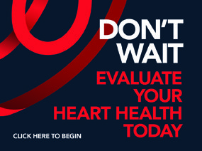 Don't Wait. Evaluate your heart health today.