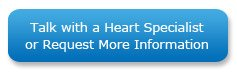 Talk with a Heart specialist or request more information.